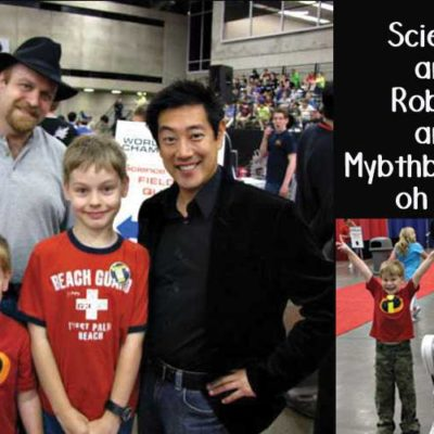 Science and Robots and Mythbusters, Oh My!